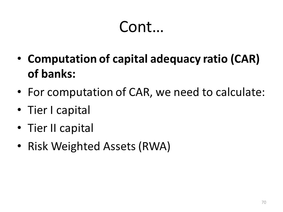 Cont… Computation of capital adequacy ratio (CAR) of banks:
