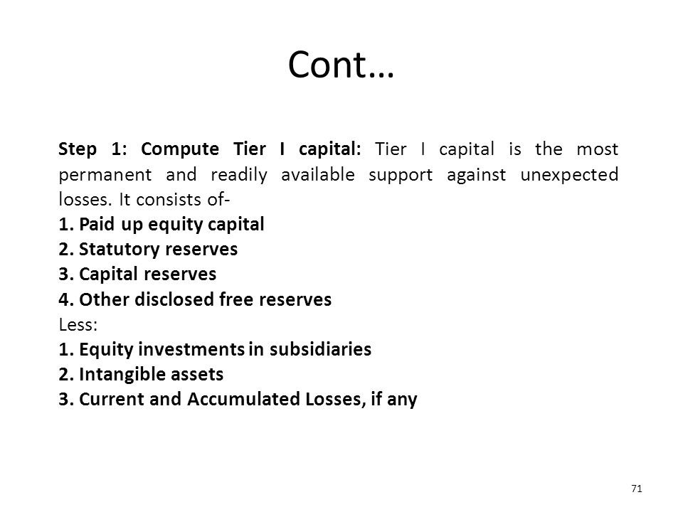 Cont… Step 1: Compute Tier I capital: Tier I capital is the most permanent and readily available support against unexpected losses. It consists of-