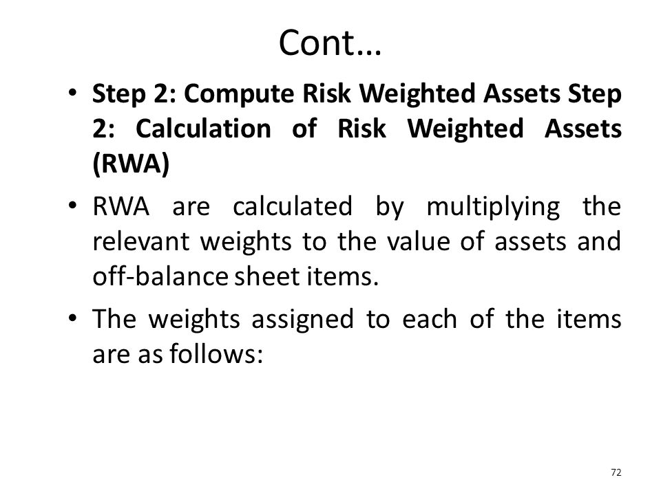 Cont… Step 2: Compute Risk Weighted Assets Step 2: Calculation of Risk Weighted Assets (RWA)