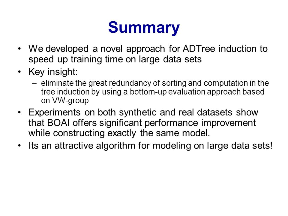 Summary We developed a novel approach for ADTree induction to speed up training time on large data sets.