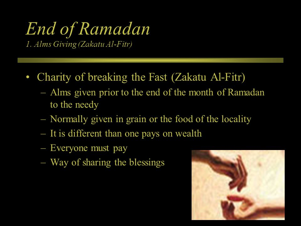 End of Ramadan 1. Alms Giving (Zakatu Al-Fitr)