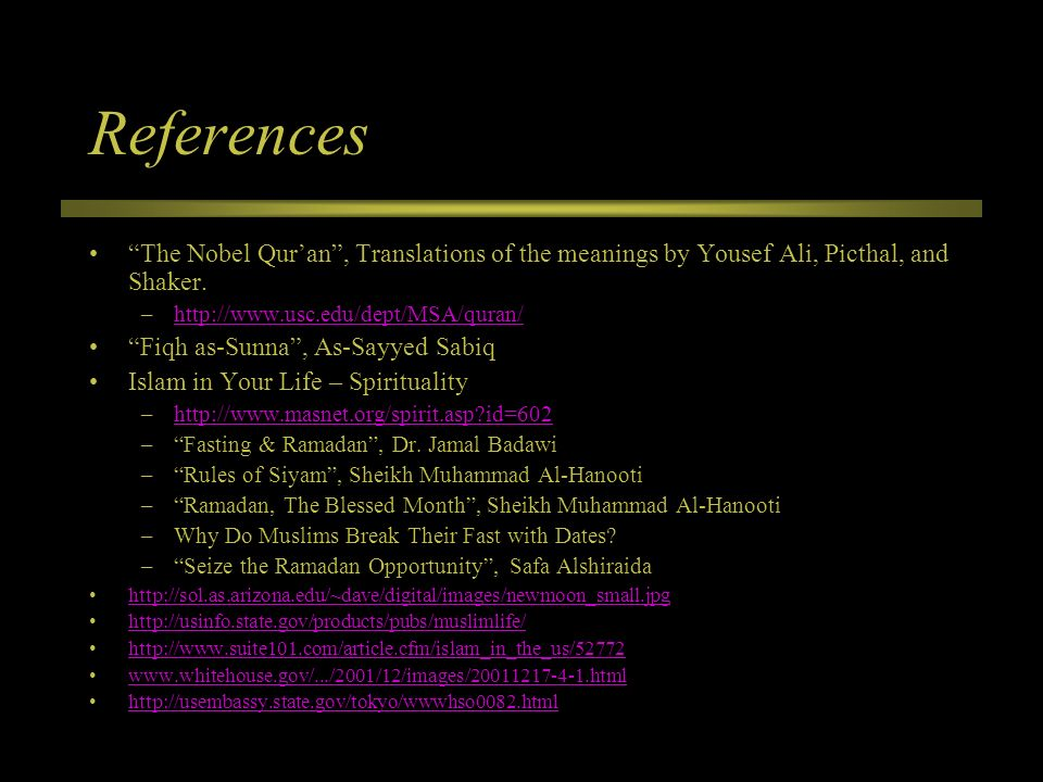 References The Nobel Qur'an , Translations of the meanings by Yousef Ali, Picthal, and Shaker. http://www.usc.edu/dept/MSA/quran/