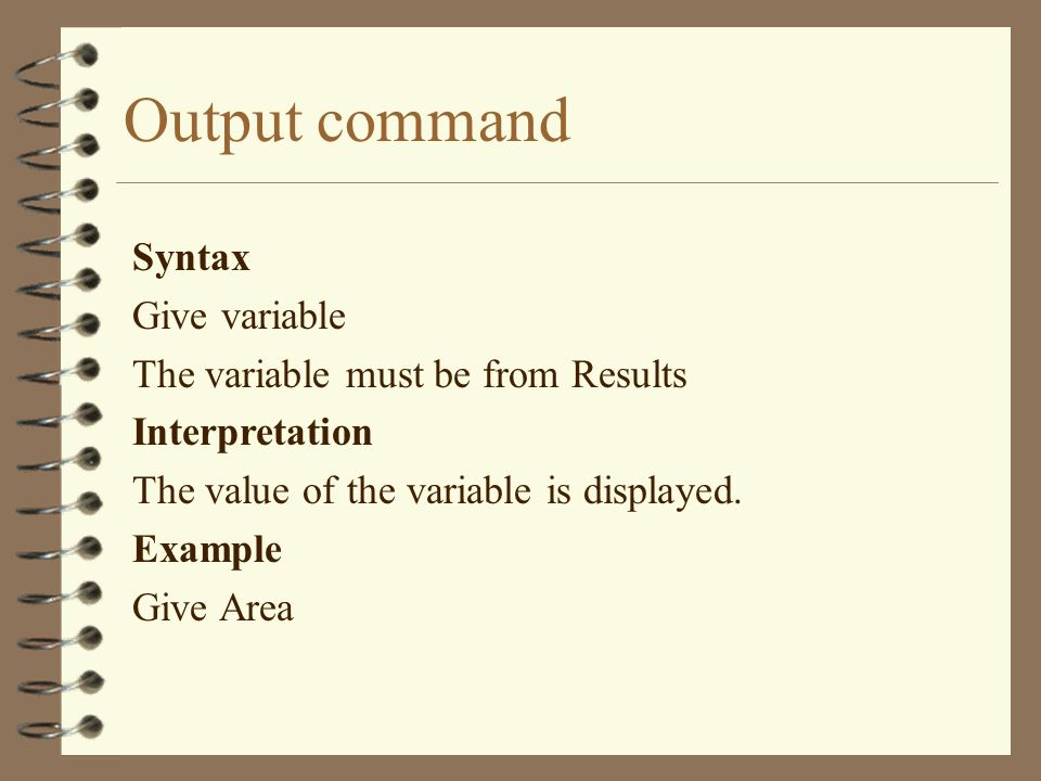 Output command Syntax Give variable The variable must be from Results