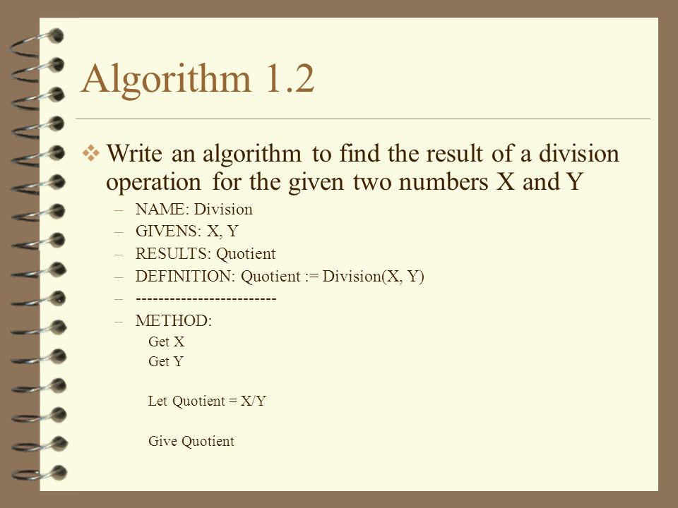 Algorithm 1.2 Write an algorithm to find the result of a division operation for the given two numbers X and Y.