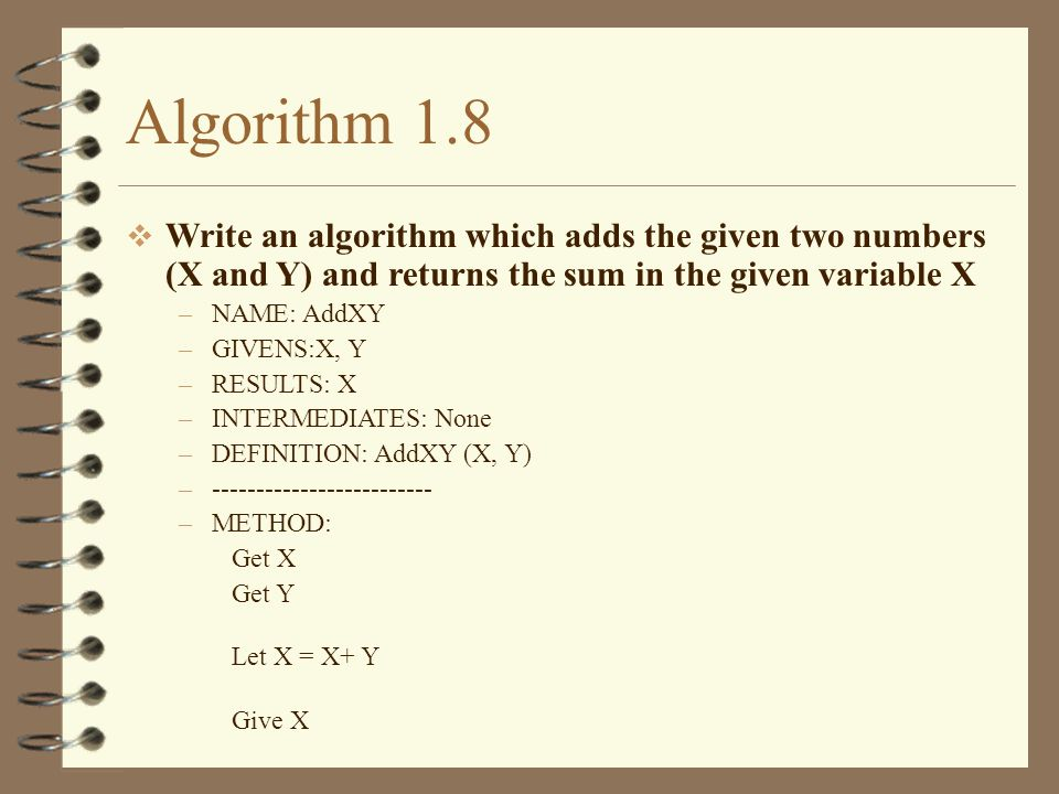 Algorithm 1.8 Write an algorithm which adds the given two numbers (X and Y) and returns the sum in the given variable X.