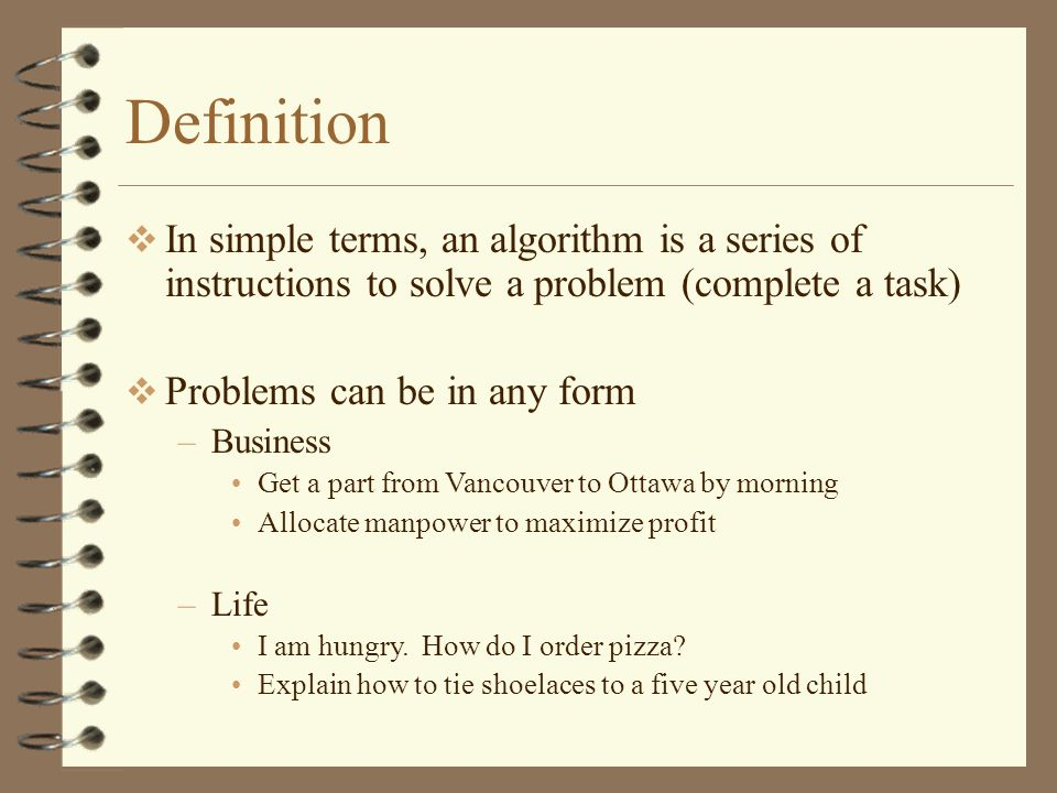 Definition In simple terms, an algorithm is a series of instructions to solve a problem (complete a task)