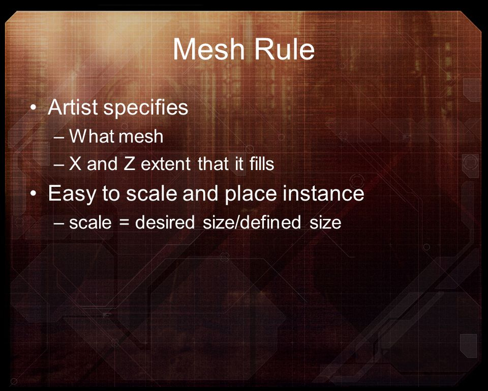 Mesh Rule Artist specifies Easy to scale and place instance What mesh