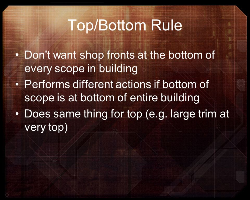 Top/Bottom Rule Don t want shop fronts at the bottom of every scope in building.