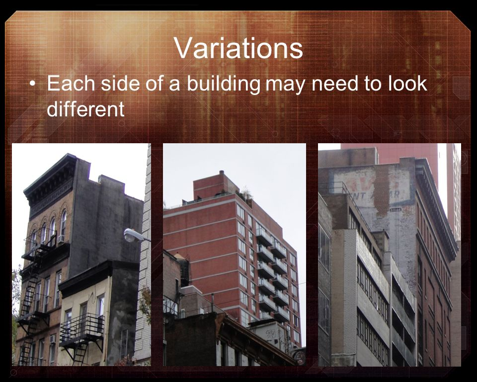 Variations Each side of a building may need to look different
