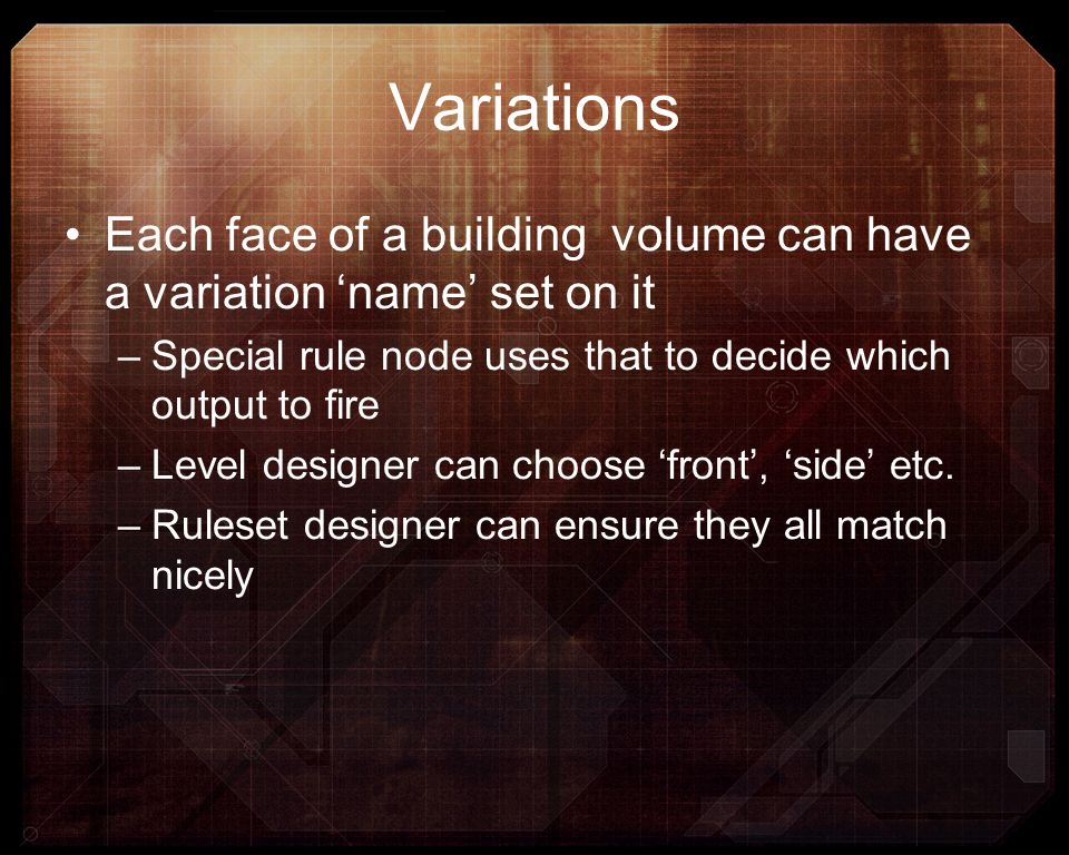 Variations Each face of a building volume can have a variation 'name' set on it. Special rule node uses that to decide which output to fire.