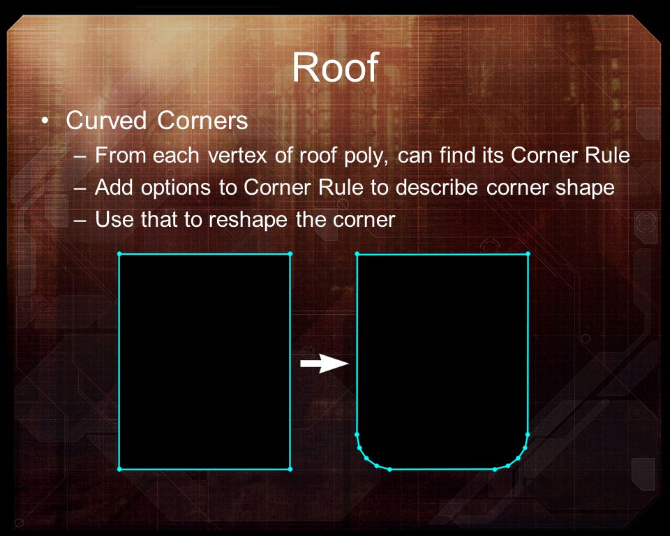 Roof Curved Corners. From each vertex of roof poly, can find its Corner Rule. Add options to Corner Rule to describe corner shape.