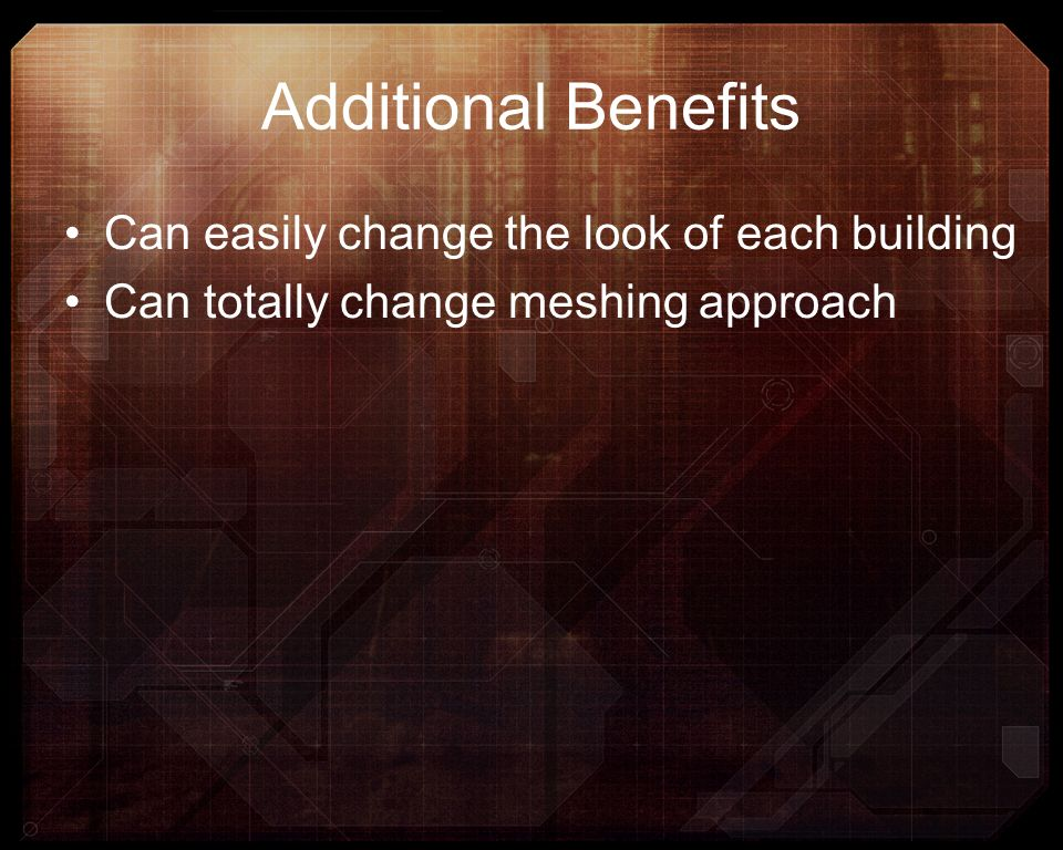 Additional Benefits Can easily change the look of each building