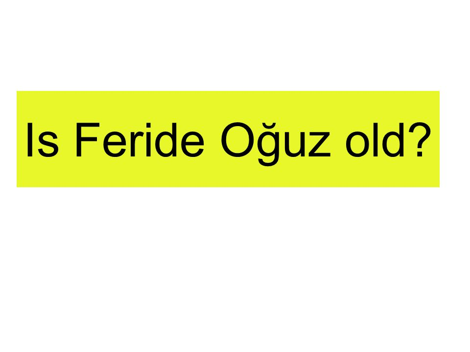 Is Feride Oğuz old