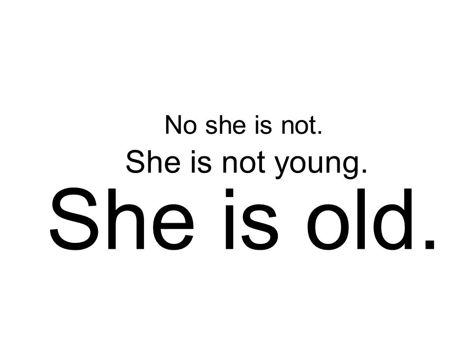 No she is not. She is not young. She is old.