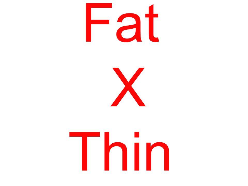 Fat X Thin