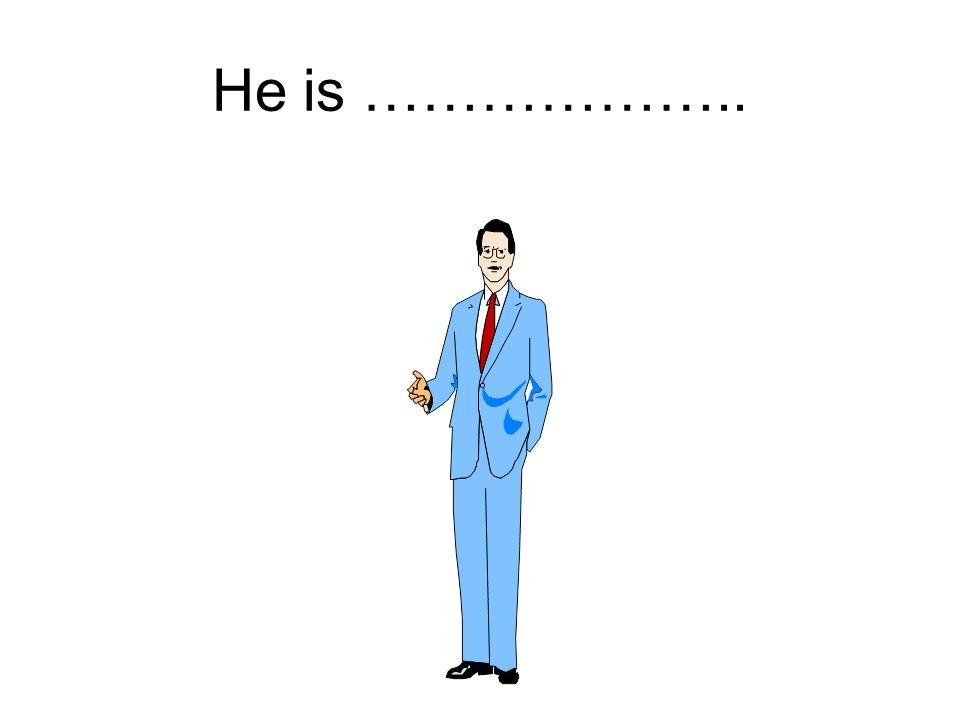 He is ………………..
