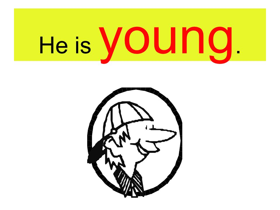 He is young.