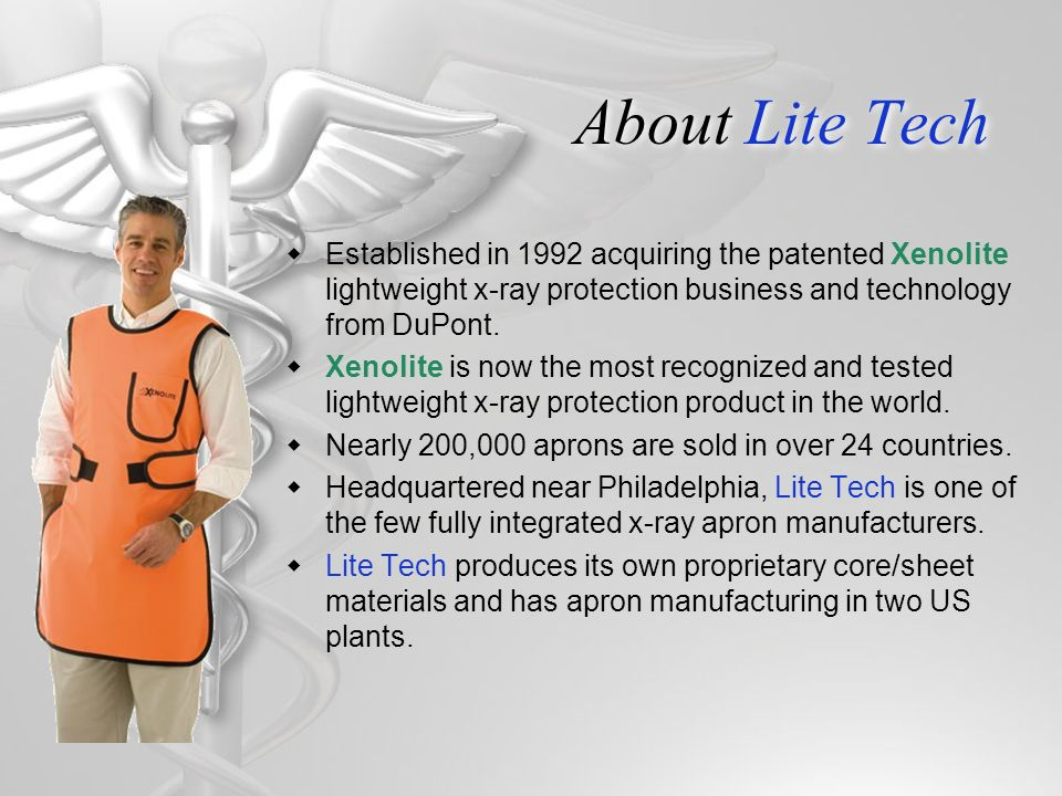 About Lite Tech Established in 1992 acquiring the patented Xenolite lightweight x-ray protection business and technology from DuPont.