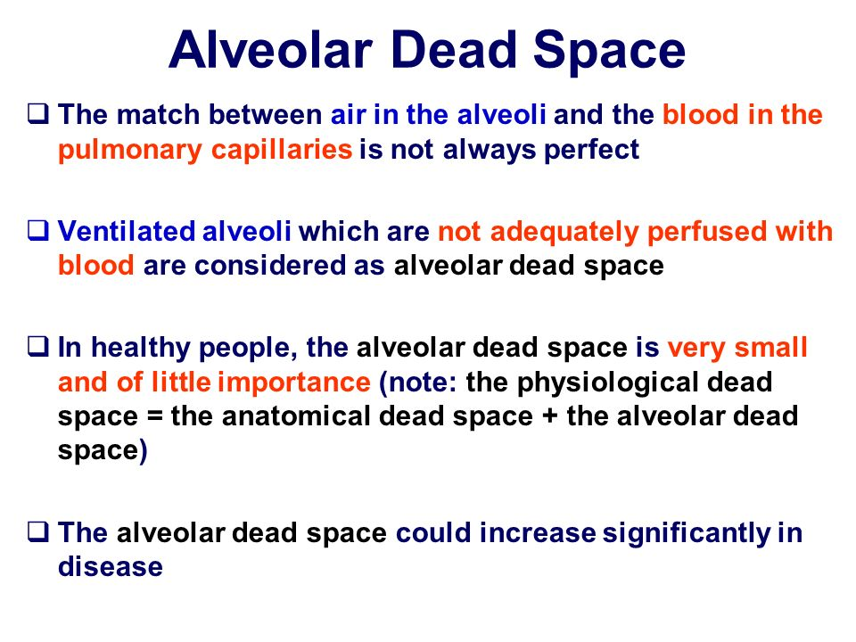 Alveolar Dead SpaceThe match between air in the alveoli and the blood in the pulmonary capillaries is not always perfect.