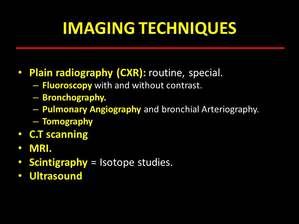 IMAGING TECHNIQUES Plain radiography (CXR): routine, special.