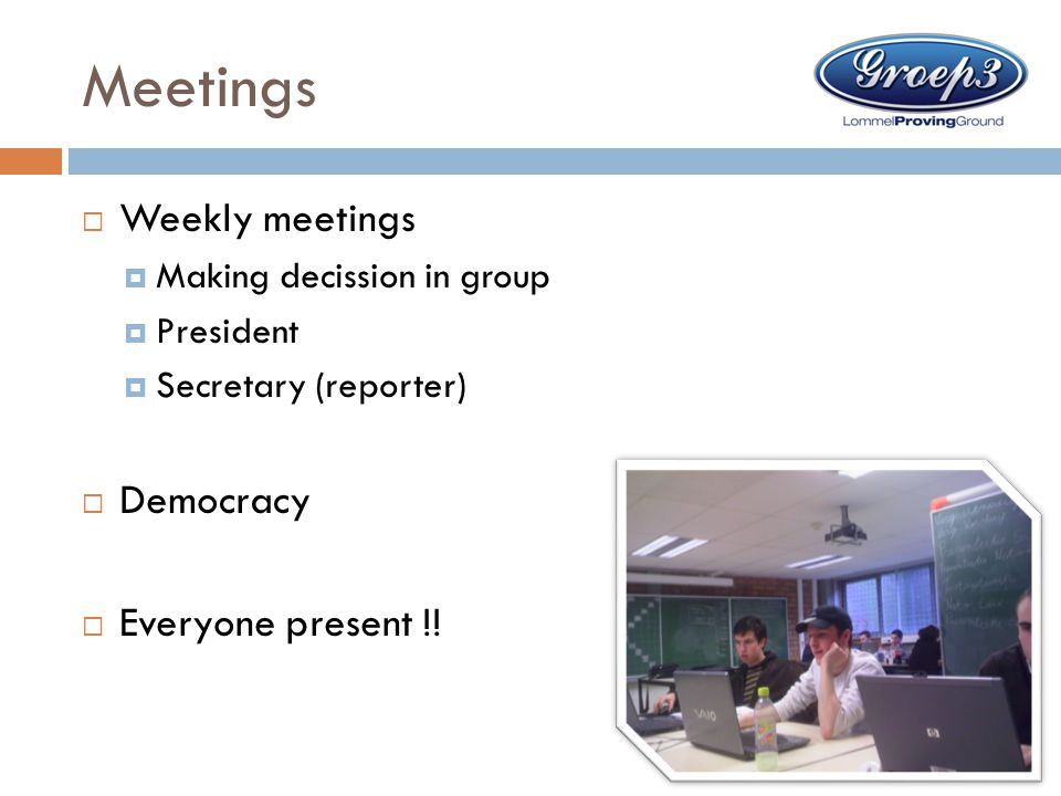 Meetings Weekly meetings Democracy Everyone present !!