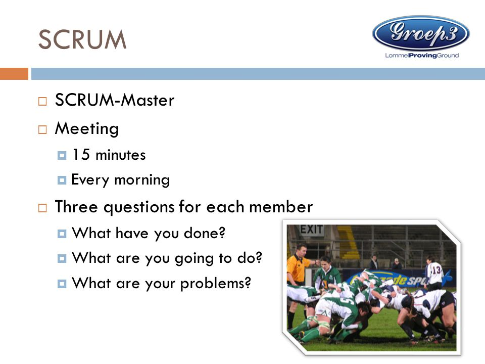 SCRUM SCRUM-Master Meeting Three questions for each member 15 minutes