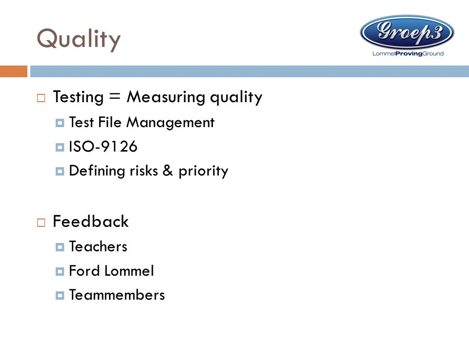 Quality Testing = Measuring quality Feedback Test File Management