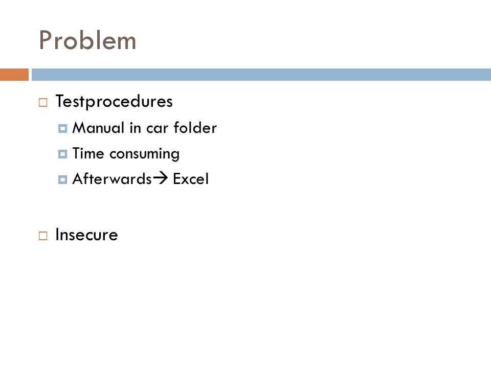 Problem Testprocedures Insecure Manual in car folder Time consuming