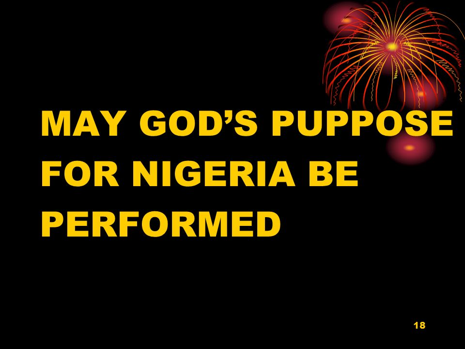 MAY GOD'S PUPPOSE FOR NIGERIA BE PERFORMED