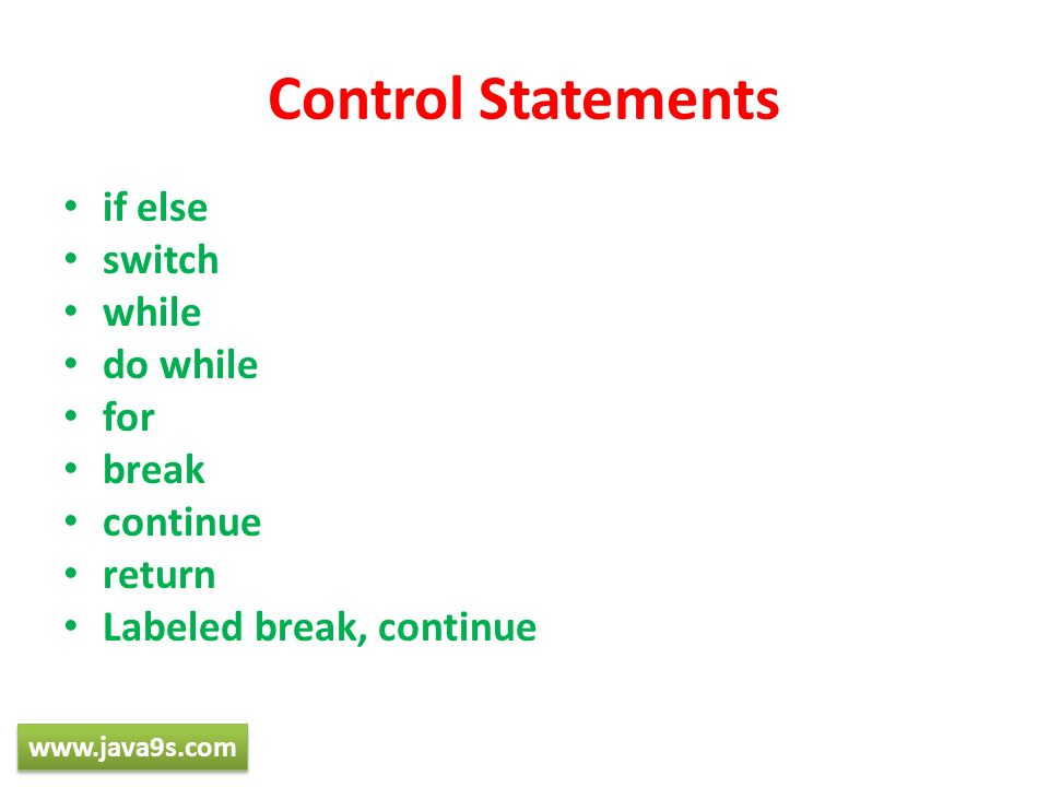 Control Statements if else switch while do while for break continue