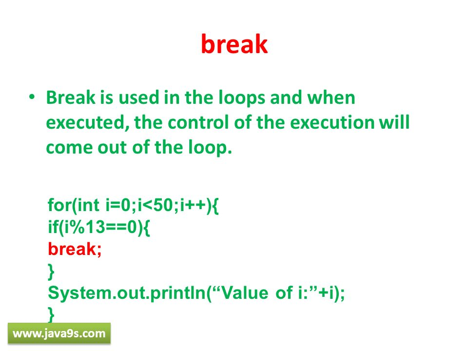 breakBreak is used in the loops and when executed, the control of the execution will come out of the loop.