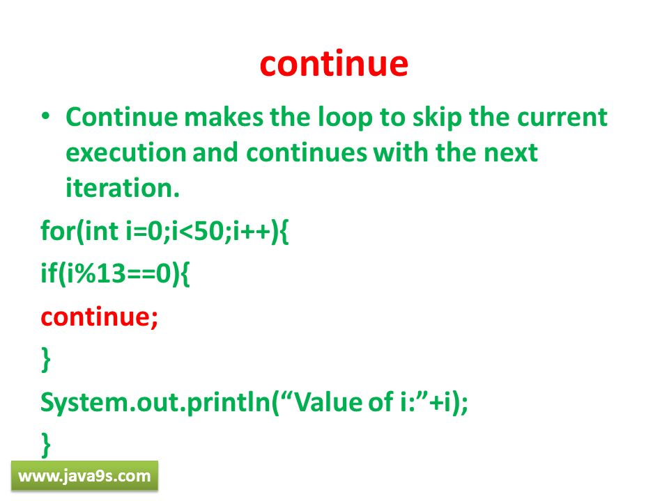 continue Continue makes the loop to skip the current execution and continues with the next iteration.