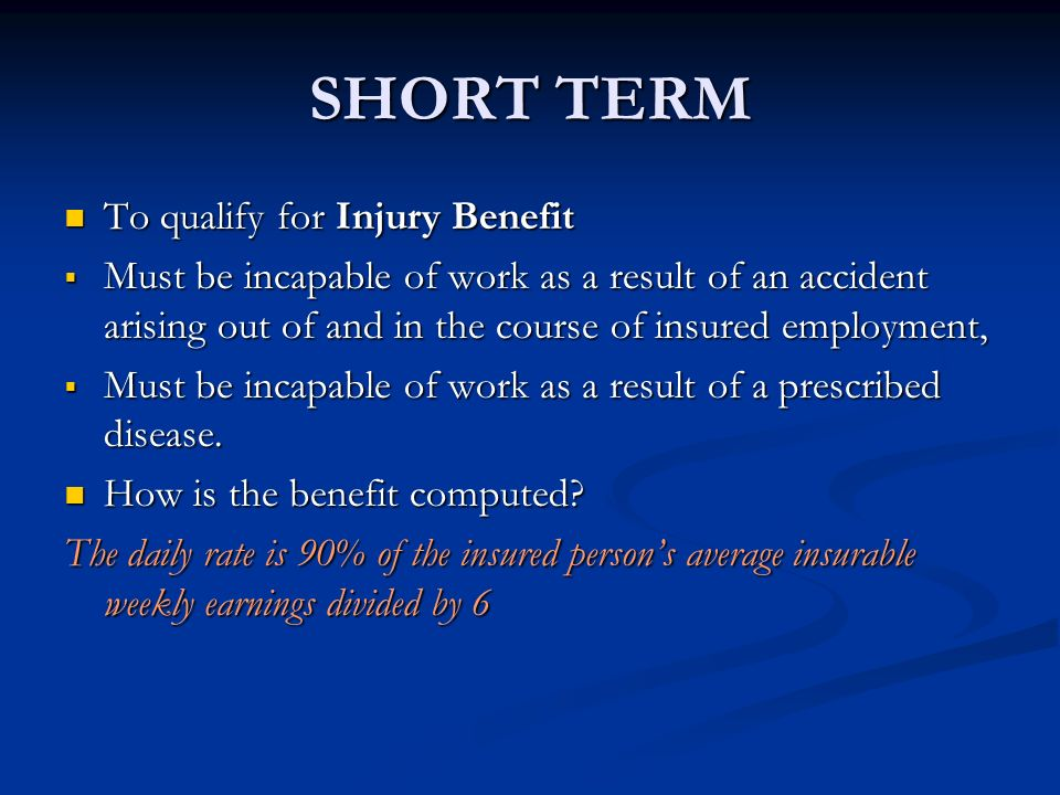 SHORT TERM To qualify for Injury Benefit