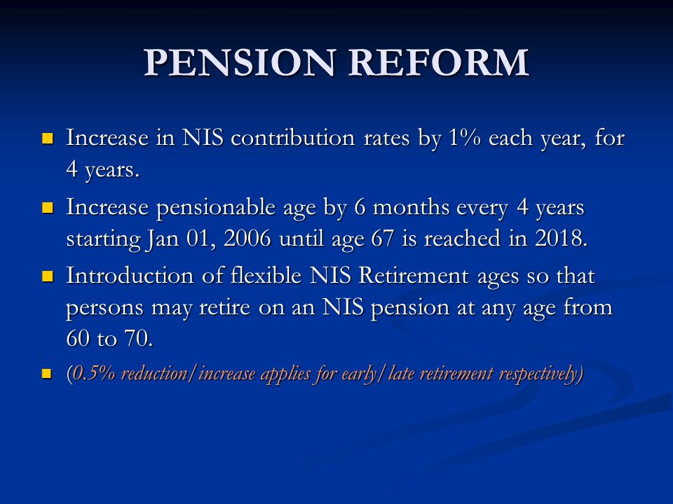 PENSION REFORM Increase in NIS contribution rates by 1% each year, for 4 years.