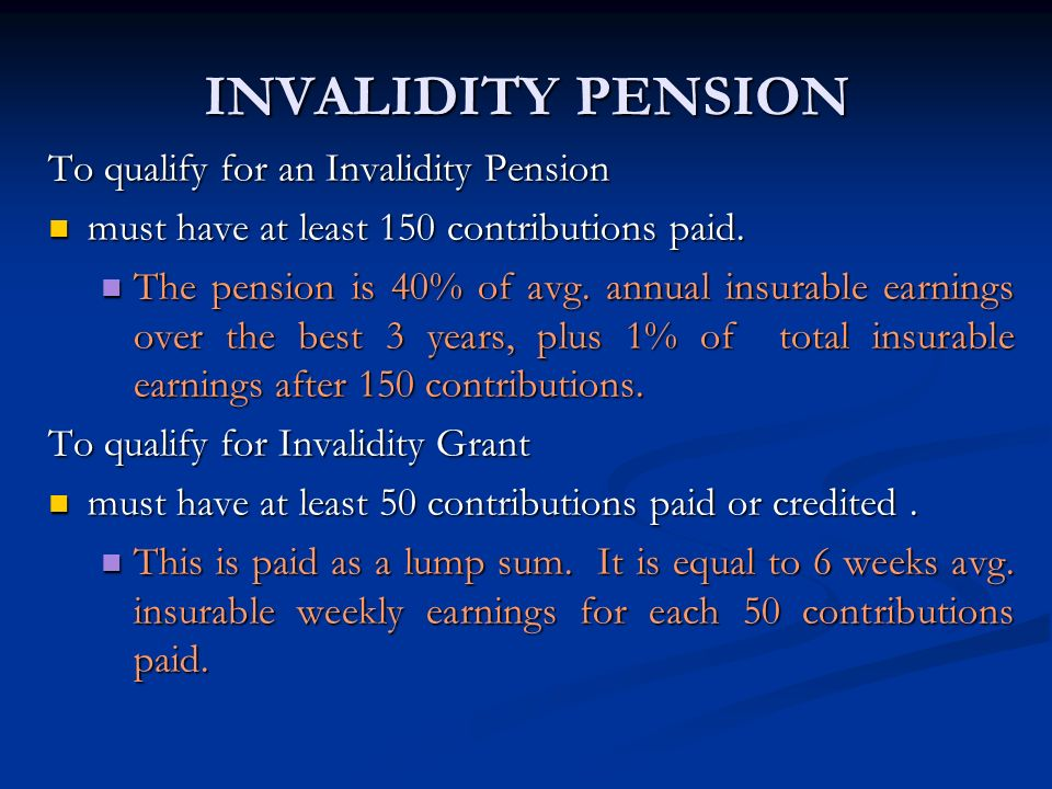INVALIDITY PENSION To qualify for an Invalidity Pension
