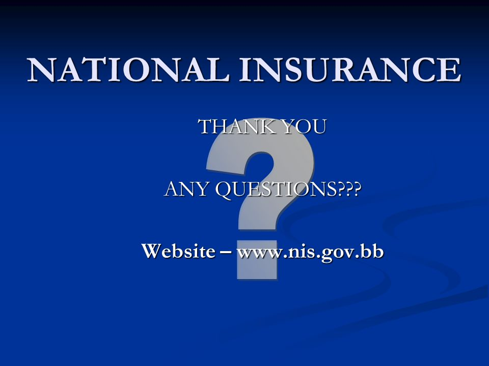 NATIONAL INSURANCE THANK YOU ANY QUESTIONS