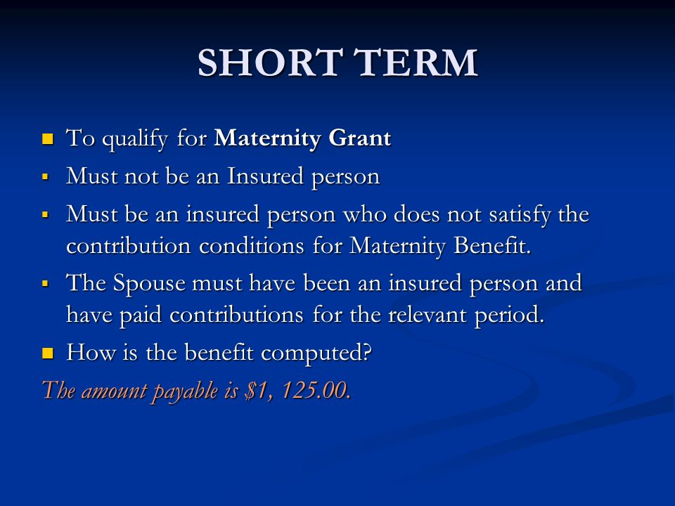 SHORT TERM To qualify for Maternity Grant