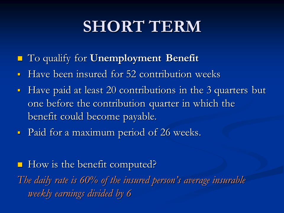 SHORT TERM To qualify for Unemployment Benefit