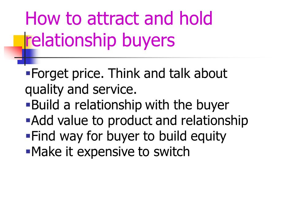 How to attract and hold relationship buyers