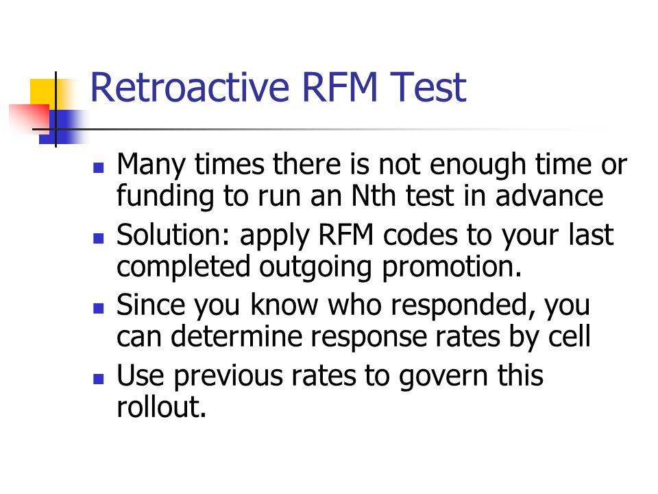 Retroactive RFM Test Many times there is not enough time or funding to run an Nth test in advance.