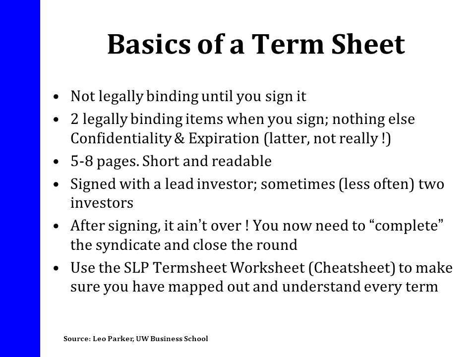 Basics of a Term Sheet Not legally binding until you sign it