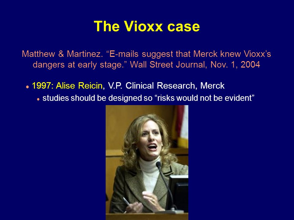 The Vioxx case Matthew & Martinez. E-mails suggest that Merck knew Vioxx's. dangers at early stage. Wall Street Journal, Nov. 1, 2004.