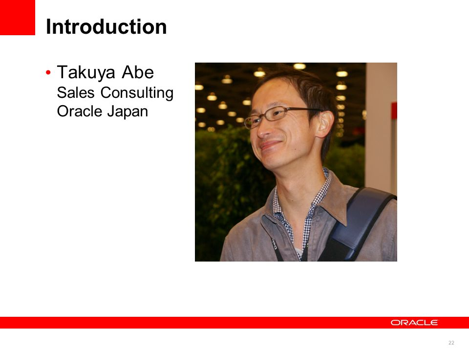 Introduction Takuya Abe Sales Consulting Oracle Japan