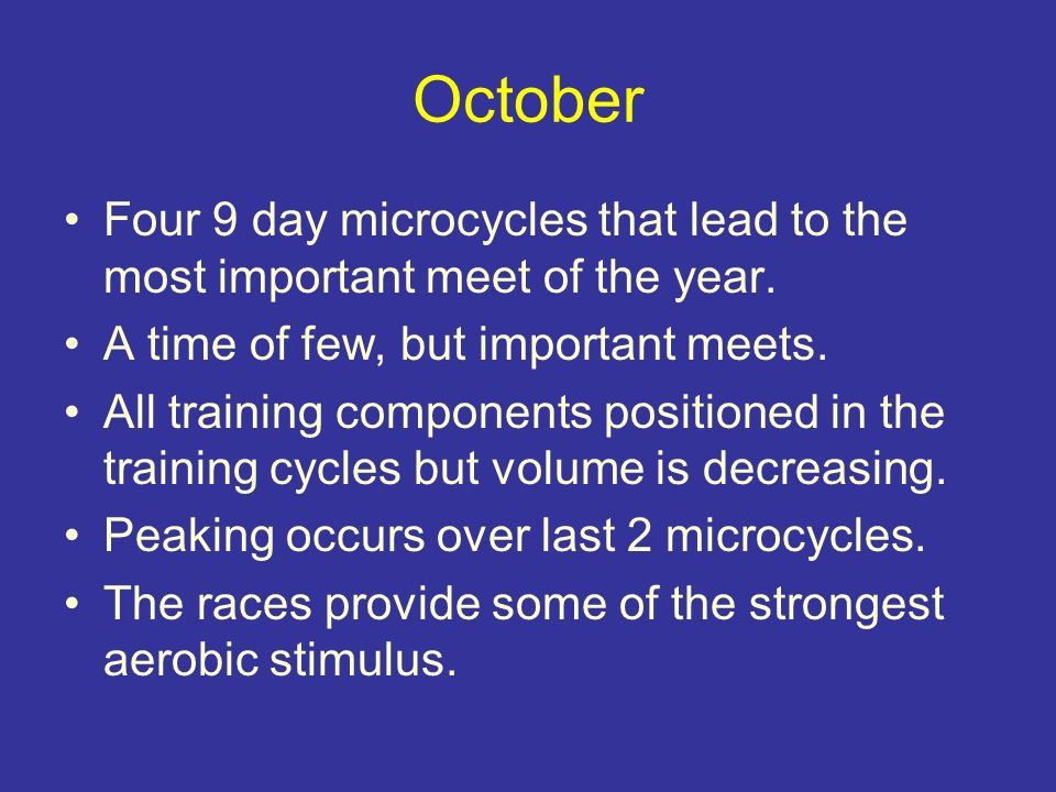 October Four 9 day microcycles that lead to the most important meet of the year. A time of few, but important meets.