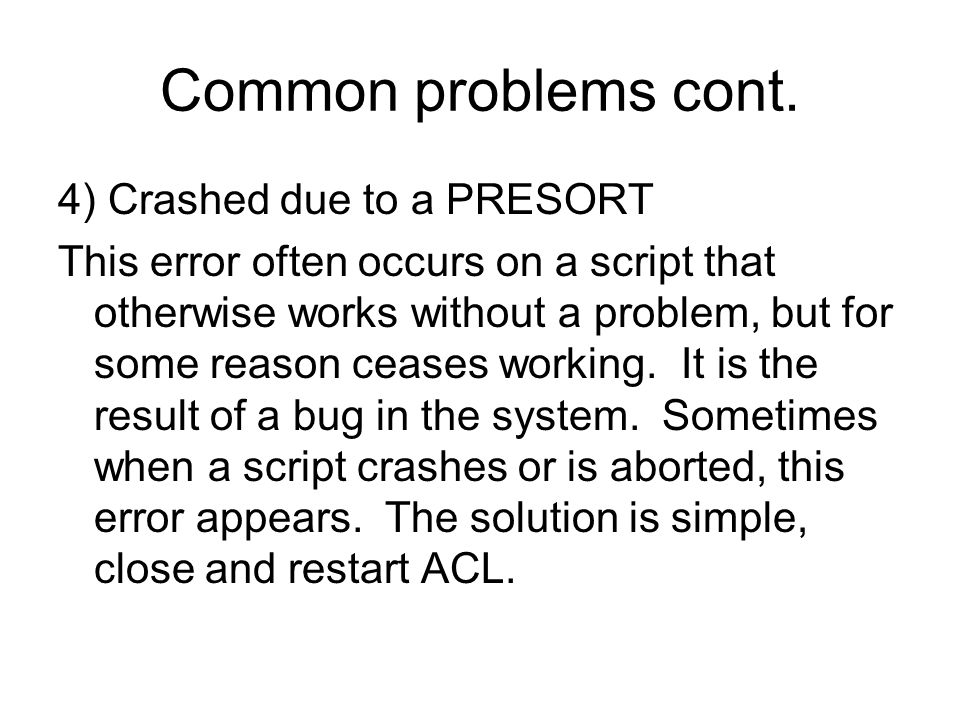 Common problems cont. 4) Crashed due to a PRESORT