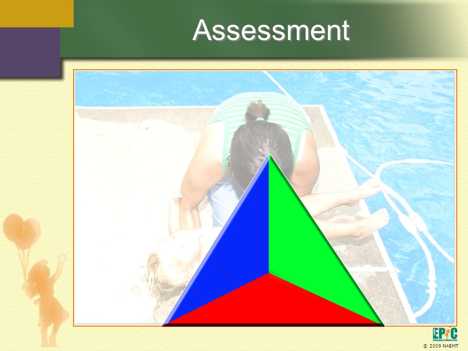 Assessment Assessment begins with a scene survey and forming a general impression of the child using the pediatric assessment triangle.