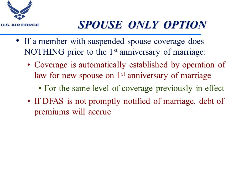 SPOUSE ONLY OPTION If a member with suspended spouse coverage does NOTHING prior to the 1st anniversary of marriage: