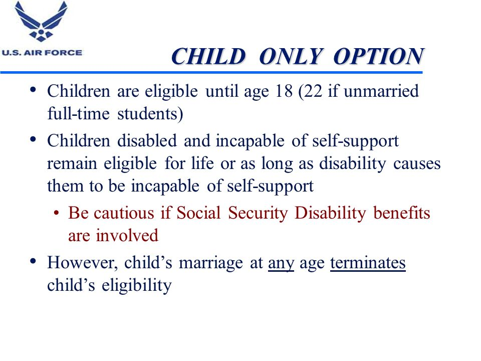 CHILD ONLY OPTION Children are eligible until age 18 (22 if unmarried full-time students)