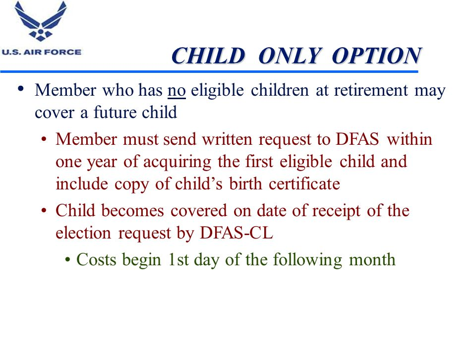 CHILD ONLY OPTION Member who has no eligible children at retirement may cover a future child.