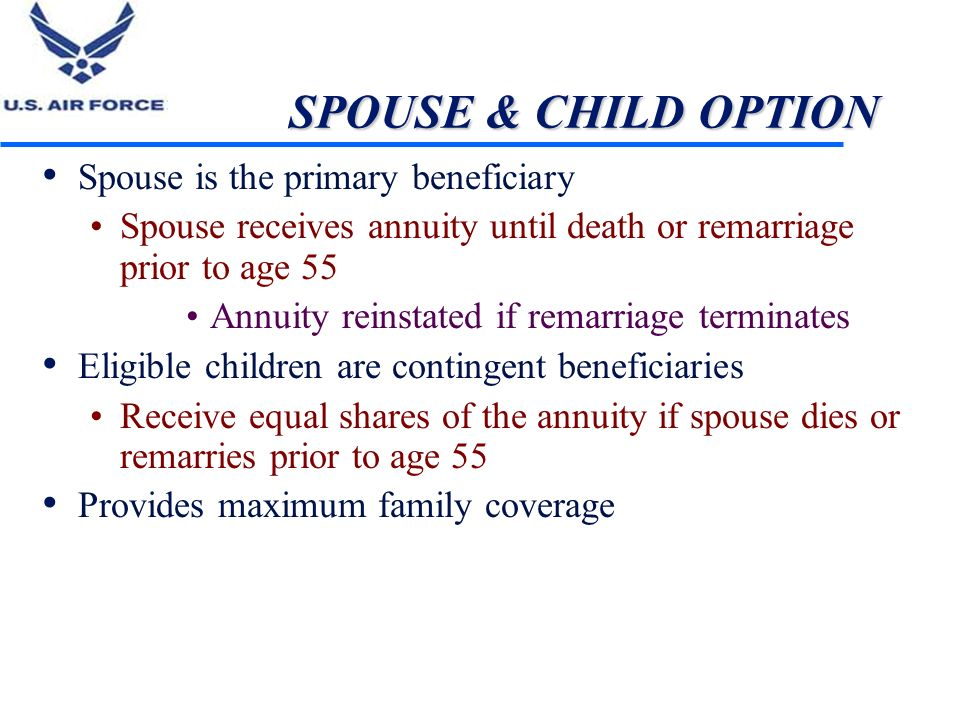 SPOUSE & CHILD OPTION Spouse is the primary beneficiary
